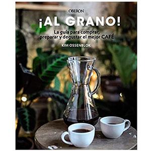 ¡Al-grano-La-guia-para-comprar-preparar-y-degustar-el-mejor-cafe-cafemalist